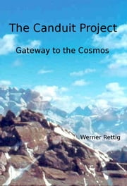 The Canduit Project Gate way to the Cosmos ebook by Werner Rettig