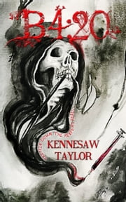 B4:20 Trippin' Down the Reaper's Road: A Deadly Descent into Drug Addiction ebook by Kennesaw Taylor