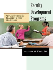 Faculty Development Programs - Applications in Teaching and Learning ebook by Alusine M. Kanu DA