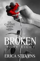 Broken (The Captive Series Prequel) ebook by Erica Stevens