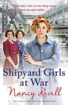 Shipyard Girls at War - Shipyard Girls 2 eBook by Nancy Revell