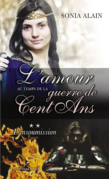 L'amour au temps de la guerre de Cent Ans 2 : L'insoumission ebook by Sonia Alain