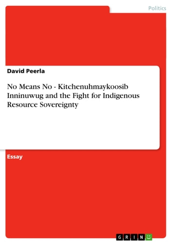 NO MEANS NO,THE KITCHENUHMAYKOOSIB INNINUWUG AND THE FIGHT FOR INDIGENOUS RESOURCE SOVEREIGNTY
