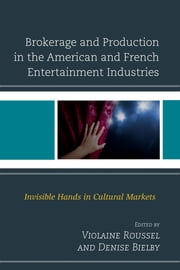 Brokerage and Production in the American and French Entertainment Industries - Invisible Hands in Cultural Markets ebook by Violaine Roussel,Denise Bielby,Denise Bielby,Vincent Cardon,Pacey Foster,Laura Grindstaff,Candace Jones,Tom Kemper,Vicki Mayer,Bill Mechanic,Delphine Naudier,Violaine Roussel,Mathieu Trachman,Harry J. Ufland,Laure de Verdalle