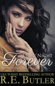 Every Night Forever (Hyena Heat One) ebook by R.E. Butler