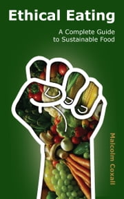 Ethical Eating - A Complete Guide to Sustainable Food ebook by Malcolm Coxall