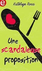Une scandaleuse proposition ebook by Kathryn Ross