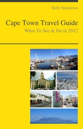 Cape Town, South Africa Travel Guide - What To See & Do ebook by Kelly Sanderson