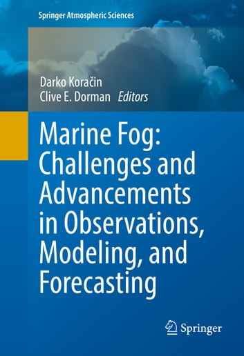 Marine Fog: Challenges and Advancements in Observations, Modeling, and Forecasting ebook by