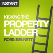 Kicking the Property Ladder: Why buying a house makes less sense than renting - and how to invest the money you save in shares, gold, stamps and more ebook by Robin Bennett