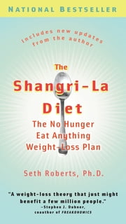 The Shangri-La Diet - The No Hunger Eat Anything Weight-Loss Plan ebook by Seth Roberts