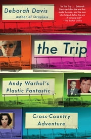 The Trip - Andy Warhol's Plastic Fantastic Cross-Country Adventure ebook by Deborah Davis
