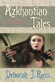 Azkhantian Tales ebook by Deborah J. Ross