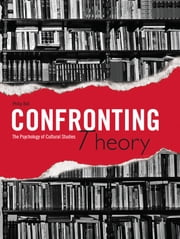 Confronting Theory - The Psychology of Cultural Studies ebook by Philip Bell