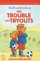 The Berenstain Bears The Trouble with Tryouts - An Early Reader Chapter Book ebook by Stan Berenstain, Jan Berenstain, Mike Berenstain