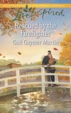 Rescued by the Firefighter (Mills & Boon Love Inspired) ebook by Gail Gaymer Martin