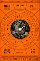 The Time Traveler's Almanac - A Time Travel Anthology ebook by Ann VanderMeer, Jeff VanderMeer