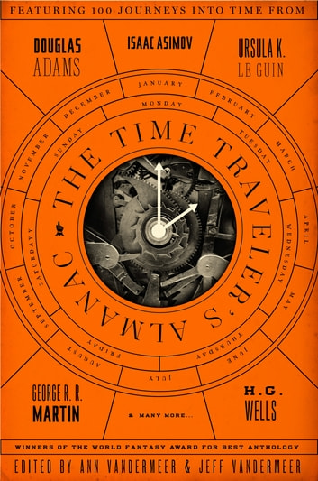 The Time Traveler's Almanac - A Time Travel Anthology ebook by Ann VanderMeer,Jeff VanderMeer