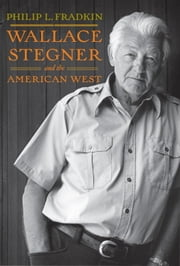 Wallace Stegner and the American West ebook by Philip L. Fradkin