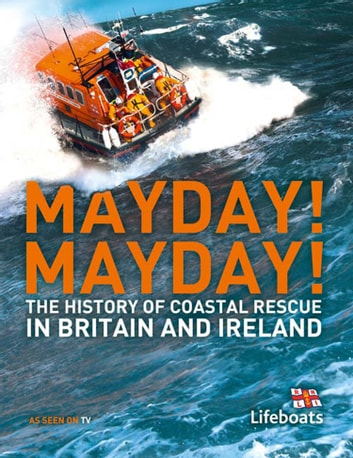 Mayday! Mayday!: The History of Sea Rescue Around Britain's Coastal Waters eBook by Karen Farrington,Nick Constable