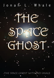 The Space Ghost - The Space Ghost With No Image ebook by Jonah L. Whale