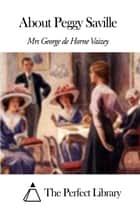 About Peggy Saville ebook by Mrs George de Horne Vaizey