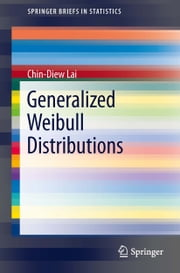 Generalized Weibull Distributions ebook by Chin-Diew Lai