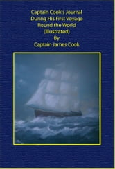 Captain Cook's Journal During His First Voyage Round the World (Illustrated) ebook by Captain James Cook