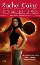 Total Eclipse - A Weather Warden Novel ebook by Rachel Caine
