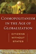 Cosmopolitanism in the Age of Globalization - Citizens without States ebook by Lee Trepanier, Khalil M. Habib, Luigi Bradizza,...