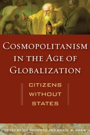 Cosmopolitanism in the Age of Globalization - Citizens without States ebook by Lee Trepanier,Khalil M. Habib,Luigi Bradizza,Brian Domitrovic,Joseph Fornieri,L. Joseph Hebert,John von Heyking,Gaelan Murphy,Mary Nichols,Michael Palmer,Thomas L. Pangle,Paul Seaton,Richard Velkley,Khalil M. Habib,Lee Trepanier