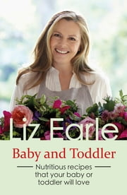 Baby and Toddler Foods - Nutritious recipes that your baby or toddler will love ebook by Liz Earle