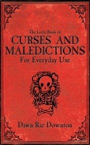 The Little Book of Curses and Maledictions for Everyday Use - Dawn Rae Downton ebook by Dawn Rae Downton