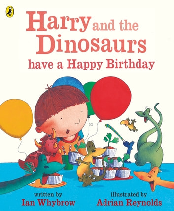 Harry and the Dinosaurs have a Happy Birthday ebook by Ian Whybrow