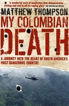 My Colombian Death ebook by Matthew Thompson