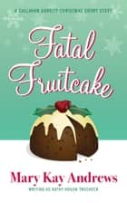 Fatal Fruitcake: A Christmas Short Story ebook by Mary Kay Andrews, Kathy Hogan Trocheck