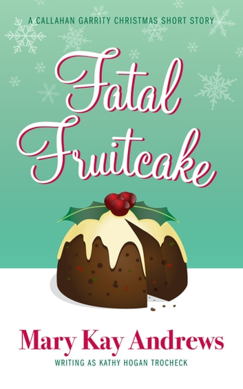 Fatal Fruitcake: A Christmas Short Story ebook by Mary Kay Andrews,Kathy Hogan Trocheck