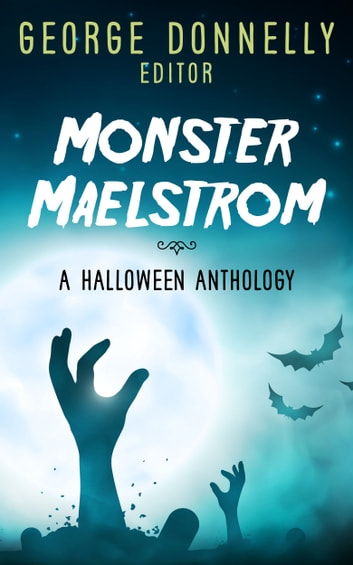 Monster Maelstrom - A Flash Fiction Halloween Anthology ebook by George Donnelly,Lincoln Cole,Eli Nixon,Heather Biedermann,N. D. Iverson,Griffin Carmichael,Jaleta Clegg,Alexa Grave,John D. Ottini,Jeanette Raleigh,Cora Buhlert,Richard Crawford,J. Naomi Ay,A. E. Wasp,Tom Germann,Edward M. Grant,J. David Core,Bill Hiatt,Carmilla Cross,J.T. Williams