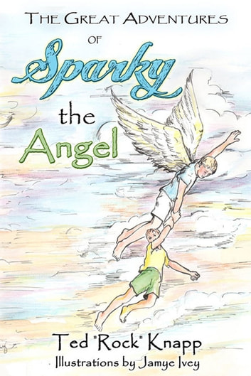 "The Great Adventures of Sparky the Angel ebook by Ted ""Rock"" Knapp"