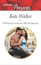 A Proposal to Secure His Vengeance 電子書 by Kate Walker