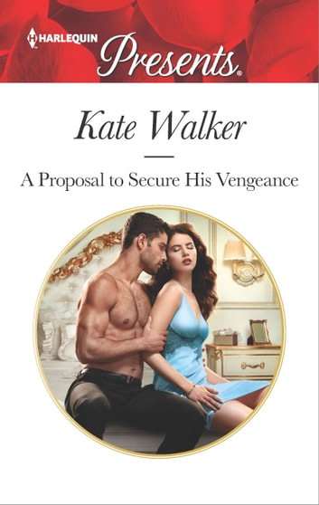 A Proposal to Secure His Vengeance ekitaplar by Kate Walker