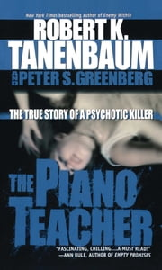 The Piano Teacher - The True Story of a Psychotic Killer ebook by Robert K. Tanenbaum,Peter S. Greenberg