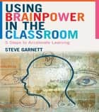 Using Brainpower in the Classroom ebook by Steve Garnett