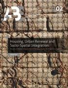 Housing, Urban Renewal and Socio-Spatial Integration ebook by Xiaoxi Hui