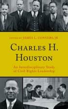 Charles H. Houston - An Interdisciplinary Study of Civil Rights Leadership ebook by Derek W. Black, John Brittain, Malachi Crawford,...