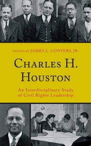 Charles H. Houston - An Interdisciplinary Study of Civil Rights Leadership ebook by Derek W. Black,John Brittain,Malachi Crawford,Lewis R. Gordon,Katherine Bankole Medina,Christel N. Temple,Julius E. Thompson,L. Darnell Weeden,Cary D. Wintz,James L. Conyers Jr.