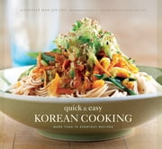 Quick & Easy Korean Cooking - More Than 70 Everyday Recipes ebook by Cecilia Hae-Jin Lee,Julie Toy