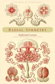 Radial Symmetry ebook by Katherine Larson,Louise Gluck