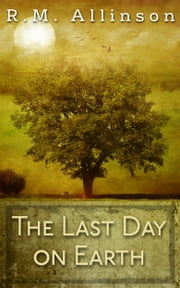The Last Day on Earth ebook by R.M. Allinson