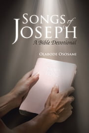 Songs of Joseph - A Bible Devotional ebook by Olabode Ososami